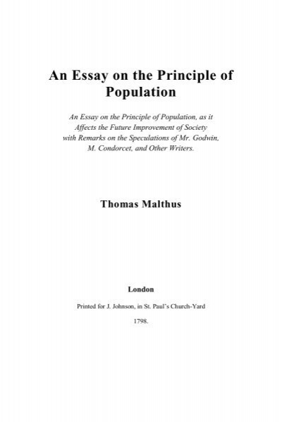 essay on the principles of population summary An essay on the principle of population infuriated karl marx and fredrick engels for reasons i have indicated in the beginning of this review it is mildly ironic that when marxists took power in russia they legalized birth control and abortion, and the russian birth rate declined.