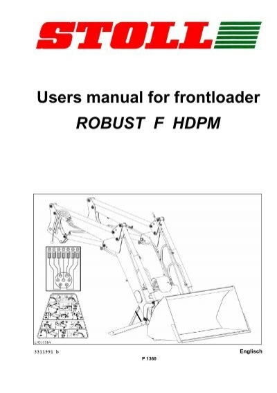 ROBUST F HDPM Users manual for frontloader - STOLL on 574 international tractor carburetor schematic, hydraulic loader valve schematic, front end loader scales, front end loader hydraulic design, front end loaders for tractors, front end loader operation, shuttle valve schematic, front end loader attachments, front end loader accidents, front loader hydraulic systems on, skid loader hydraulic schematic, front end loader snow plow, front loader dimensions, for on front loader hydraulic schematic, front end loader drawing, front end loader for utv, front end loader hydraulic cylinders,