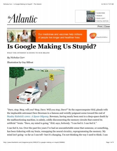 google making us stupid Google and the internet are changing the way our brains work, no doubt about it with the internet at our fingertips, why bother to remember.