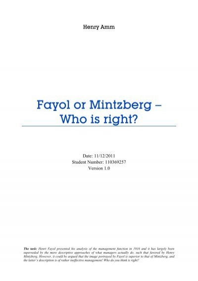 fayol vs mintzberg introduction Both fayol and mintzberg describe management in their own term although management is a vague term, fayol and mintzberg use their own observation to describe how management works they take different approaches to highlight how manager operation in an organization.