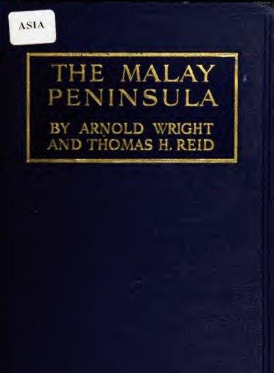 The Malay Peninsula : a record of British progress in
