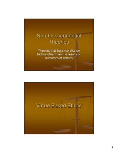 consequential and non consequential theory Question: what is consequentialist ethics / consequentialism answer: consequentialism is a theory of normative ethicsit holds that an act is only moral or ethical if it results in a good conclusion.