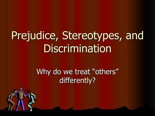 impact of prejudice stereotype and discrimination essay This chapter traces the steps by which a group becomes the target of prejudice, discrimination  prejudice and stereotypes these stereotypes and prejudices.