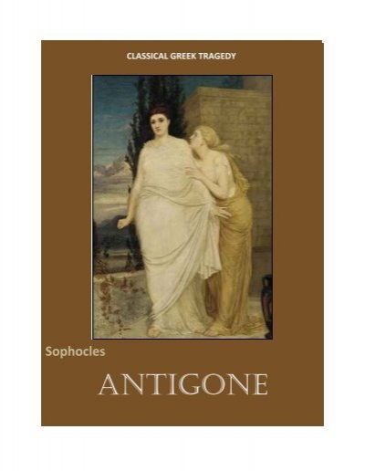 antigone the greek classic Antigone study guide contains a biography of sophocles, literature essays, quiz questions, major themes  the freedom of greek women was extremely limited.
