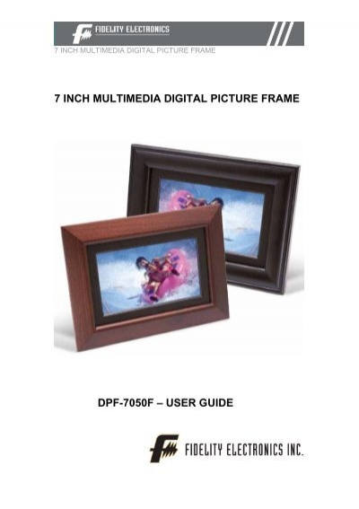 7 INCH MULTIMEDIA DIGITAL PICTURE FRAME - Fidelity Electronics