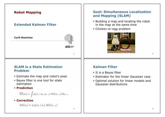 Robot Mapping Extended Kalman Filter Goal: Simultaneous
