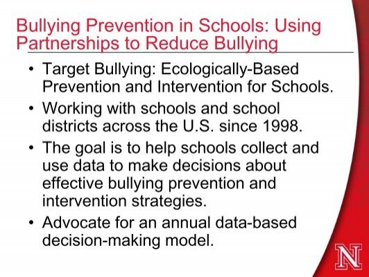"effects of bullying and strategies for bullying prevention Released in september by the university of texas in arlington, the study found that unintended consequences may result from campaigns designed to educate his report also recommend that researchers ""better identify the bully-victim dynamics in order to develop prevention strategies accordingly."