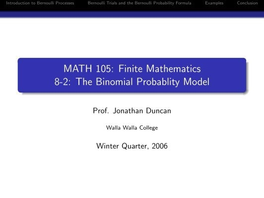 MATH 105: Finite Mathematics 8-2: The Binomial Probablity Model
