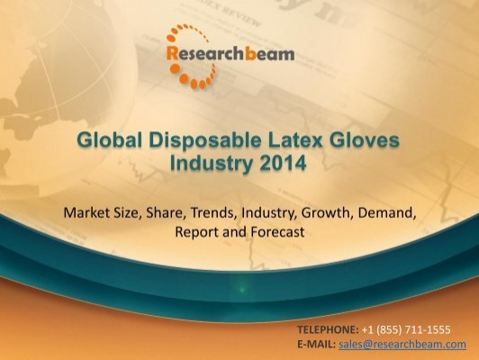 disposable gloves market global industry trends Global disposable medical gloves market research report delivers  market  share and growth rate of disposable medical gloves industry in.