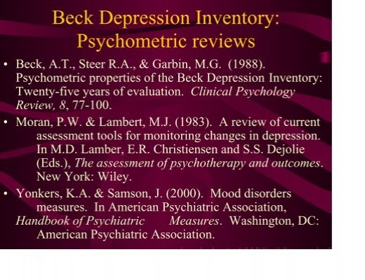 beck depression inventory The beck depression inventory (bdi-ii) is a widely used instrument that provides information about the presence and severity of depressive symptoms although the bdi-ii is a psychometrically sound instrument, relatively little is known about norm scores.