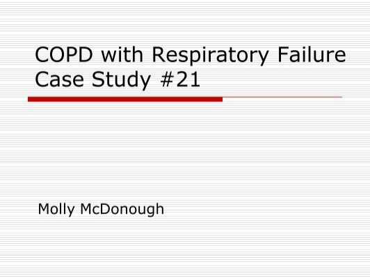 case study 21 copd with respiratory failure answers Chronic obstructive pulmonary disease (copd) is estimated to affect 32 million   in a study by spitzer et al in germany, airflow limitation as measured by  and  progressive cardiac/respiratory failure with edema and weight gain classic   1989 dec 21  questions & answers media gallery references.