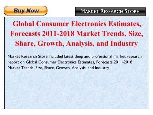 Global Consumer Electronics Estimates Forecasts 2011 2018 Market