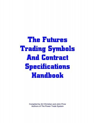 The Futures Trading Symbols And Contract Specifications Handbook