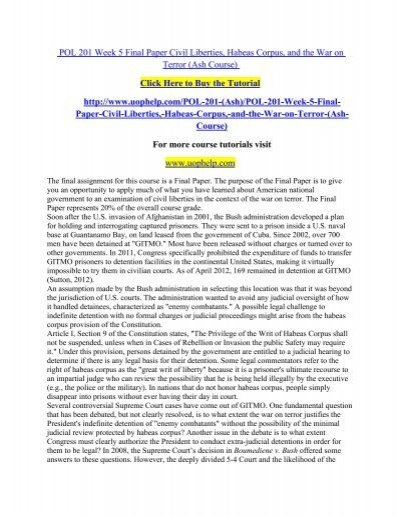 pol 201 final paper civil liberties habeas corpus and the war on terror C habeas corpus review by the end of august 2010, habeas corpus relief was granted to 37 detainees at guantánamo, six of which have been appealed by the us fifteen other habeas petitions of guantánamo detainees have been denied by the district courts.