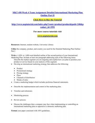 MKT 450 Week 4 Team Assignment Detailed International Marketing Plan Outline  Part II/Uoptutorial