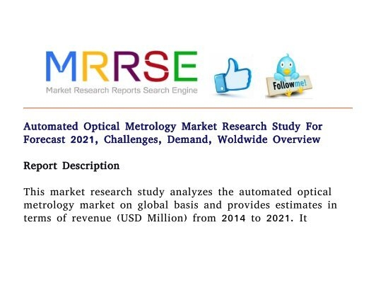 research on optical metrology market Global optical metrology market size, share, development, growth and demand forecast to 2023  the report will be delivered in pdf format along with the printing rights it is recommended for up to five users the report will be delivered in pdf format along with printing rights and detailed excel.