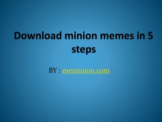 58263552 download minion memes in 5 steps,Download Funny Minion Memes