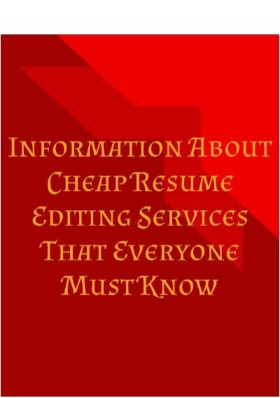 information about cheap resume editing services that everyone
