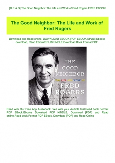 R E A D The Good Neighbor The Life And Work Of Fred Rogers Free Ebook