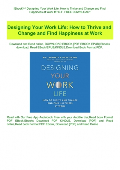 Designing Your Work Life How To Thrive And Change And Find Happiness At Work