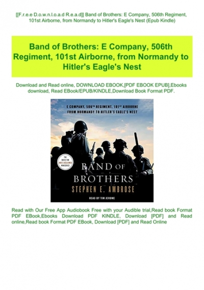 F R E E D O W N L O A D R E A D Band Of Brothers E Company 506th Regiment 101st Airborne From Normandy To Hitler Amp 039 S Eagle Amp 039 S Nest Epub Kindle
