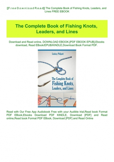 F R E E D O W N L O A D R E A D The Complete Book Of Fishing Knots Leaders And Lines Free Ebook