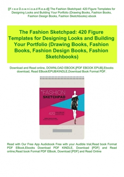 F R E E D O W N L O A D R E A D The Fashion Sketchpad 420 Figure Templates For Designing Looks And Building Your Portfolio Drawing Books Fashion Books Fashion Design Books Fashion Sketchbooks Ebook