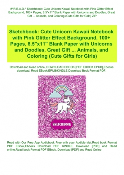 R E A D Sketchbook Cute Unicorn Kawaii Notebook With Pink Glitter Effect Background 100 Pages 8 5x11 Blank Paper With Unicorns And Doodles Great Gift Animals And Coloring Cute Gifts For Girls Zip