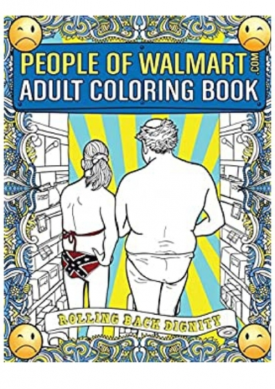 PDF] Download People Of Walmart.com Adult Coloring Book Rolling Back  Dignity (OFFICIAL People Of Walmart Coloring Books) (DOWNLOAD E.B.O.O.K.^)