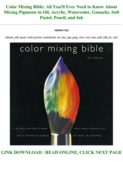 Download Color Mixing Bible All You Ll Ever Need To Know About Mixing Pigments In Oil Acrylic Watercolor Gouache Soft Pastel Pencil And Ink Txt Pdf Epub
