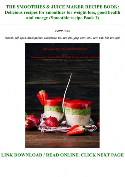 Download In Pdf The Smoothies Juice Maker Recipe Book Delicious Recipes For Smoothies For Weight Loss Good Health And Energy Smoothie Recipe Book 1 Full Pdf Online