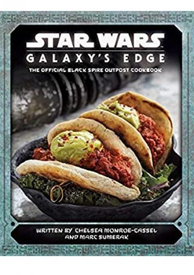Pdf Kindle Epub Mobi Star Wars Galaxy Amp 039 S Edge The Official Black Spire Outpost Cookbook Epub