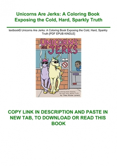 Textbook Unicorns Are Jerks A Coloring Book Exposing The Cold Hard Sparkly Truth Pdf Epub Kindle