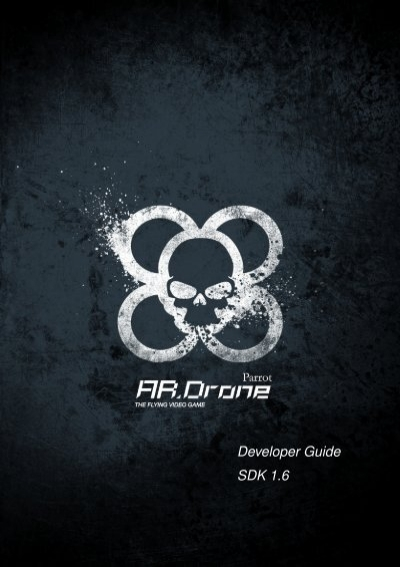 a r drone developer guide Ardrone is not suitable for use by children under 14 years of age to fly the ardrone indoors install the hull in order to protect the ardrone in case of collision with any object.