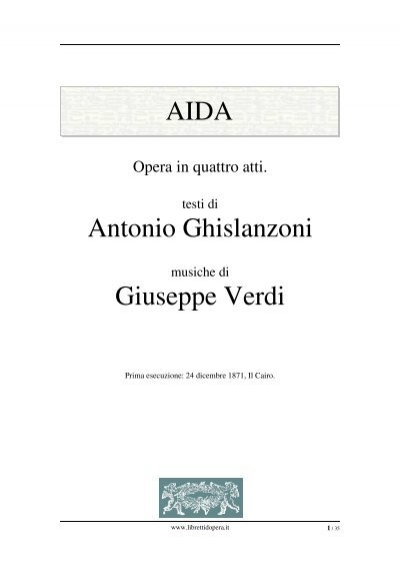"""verdi ghislanzoni and """"aida"""" the uses The triumph of verdi's aida, and a tribute to the prowess of ghislanzoni's libretto, is the victory of romantic love over nationalism, war, and authority."""