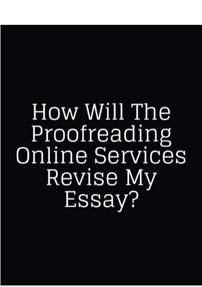 How Will The Proofreading Online Services Revise My Essay  Professional Writing Services Calgary also Comparative Essay Thesis Statement  Essays On Health Care