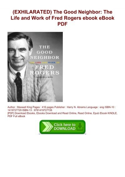 Exhilarated The Good Neighbor The Life And Work Of Fred Rogers Ebook Ebook Pdf