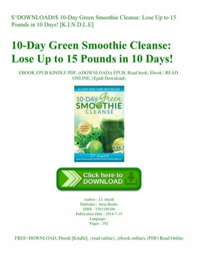 Download 10 Day Green Smoothie Cleanse Lose Up To 15 Pounds In 10 Days K I N D L E