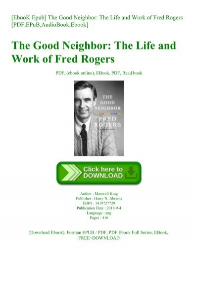 Ebook Epub The Good Neighbor The Life And Work Of Fred Rogers Pdf Epub Audiobook Ebook